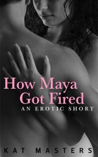 How Maya Got Fired
